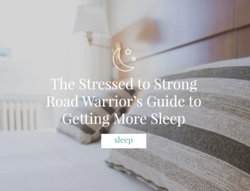 The Stressed to Strong Road Warrior's Guide to Getting More Sleep