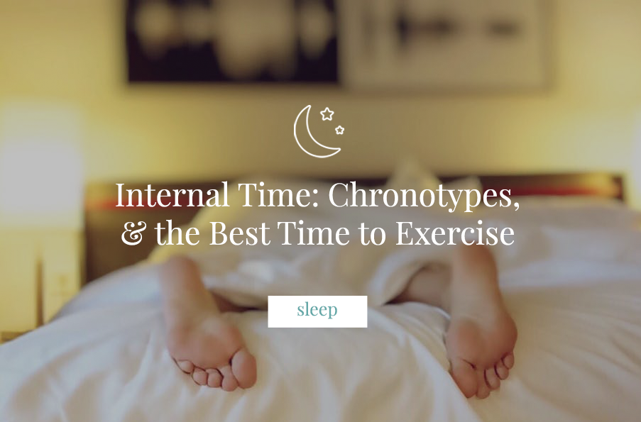 Internal Time: Chronotypes, and the Best Time to Exercise