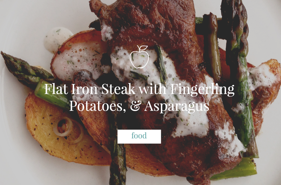 Flat Iron Steak with Fingerling Potatoes, & Asparagus