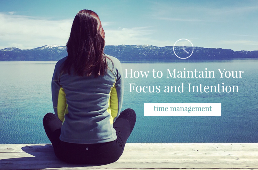 How to Maintain Your Focus and Intention