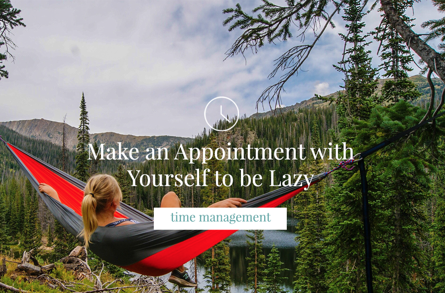 Make an Appointment with Yourself to be Lazy