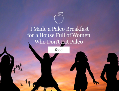 I Made A Paleo Breakfast for a House Full of Women Who Don't Eat Paleo