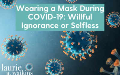 Wearing a Mask During COVID-19: Willful Ignorance or Selfless