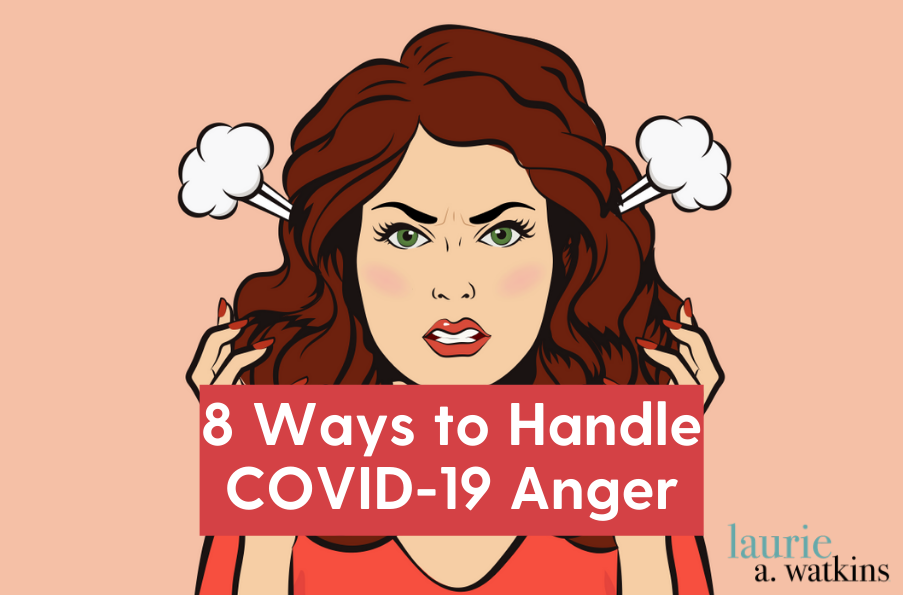 8 Ways to Handle COVID-19 Anger
