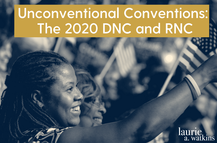 Unconventional Conventions: The 2020 DNC and RNC