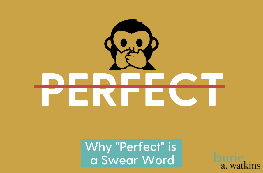 "Why ""Perfect"" is a Swear Word"