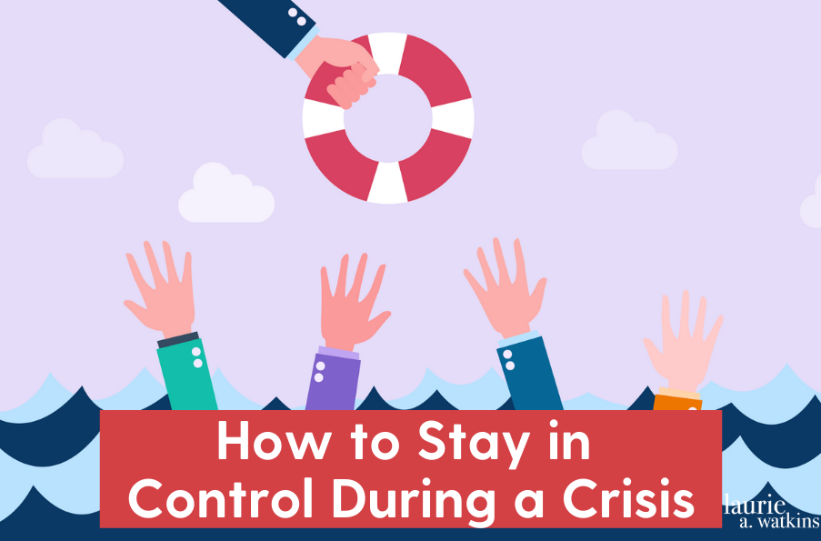 How to Stay in Control During a Crisis