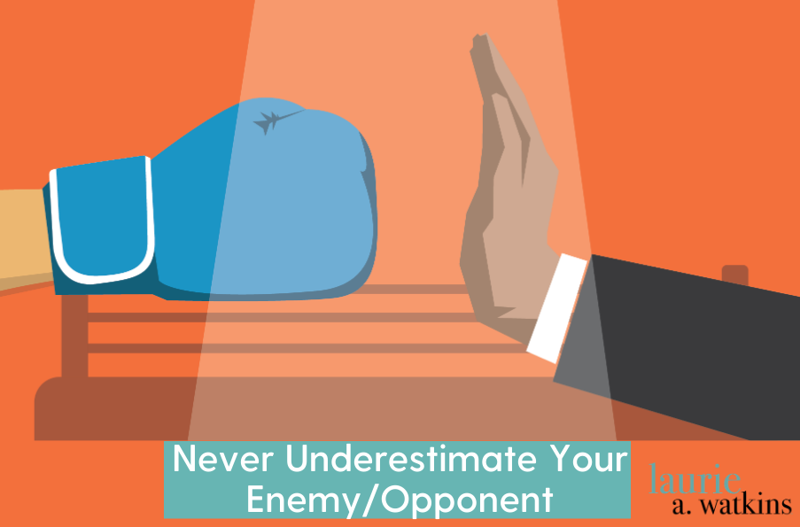 Never Underestimate Your Enemy/Opponent