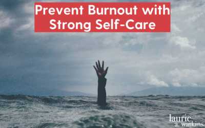 Prevent Burnout with Strong Self-Care