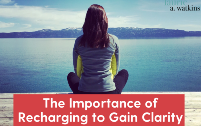 The Importance of Recharging to Gain Clarity