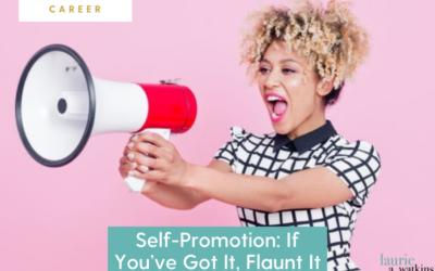 Self-Promotion: If You've Got It, Flaunt It