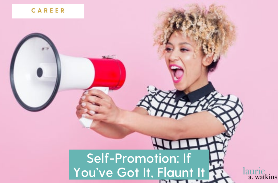 Self-Promotion: If You've Got It, Flaunt It