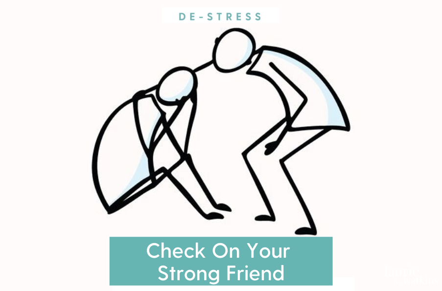 Check On Your Strong Friend