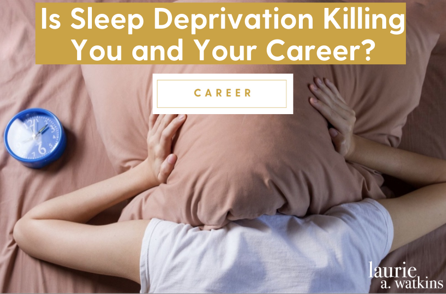 Is Sleep Deprivation Killing You and Your Career?