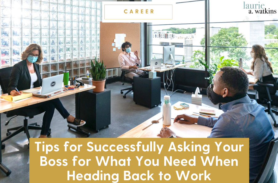Tips for Successfully Asking Your Boss for What You Need When Heading Back to Work